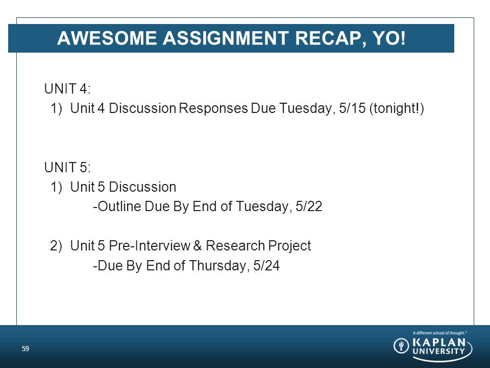 AWESOME ASSIGNMENT RECAP, YO! UNIT 4: 1) Unit 4 Discussion Responses Due Tuesday, 5/15 (tonight!) UNIT 5: 1) Unit 5 Discussion -Outline Due By End of