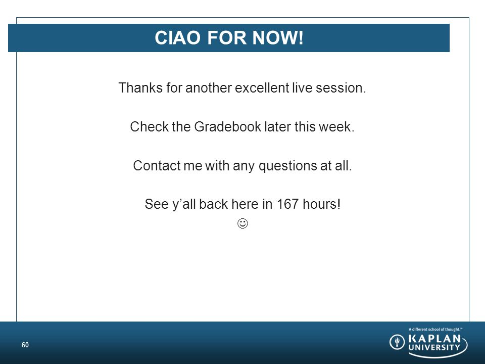 CIAO FOR NOW. Thanks for another excellent live session.