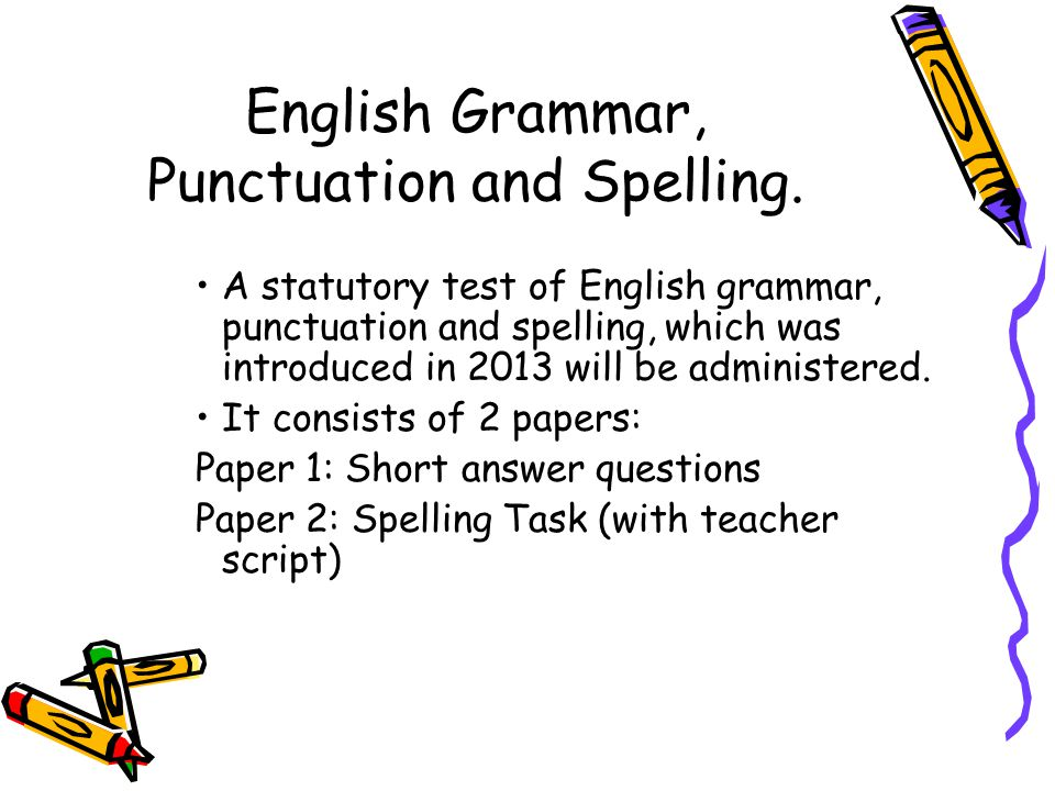 English Grammar, Punctuation and Spelling.