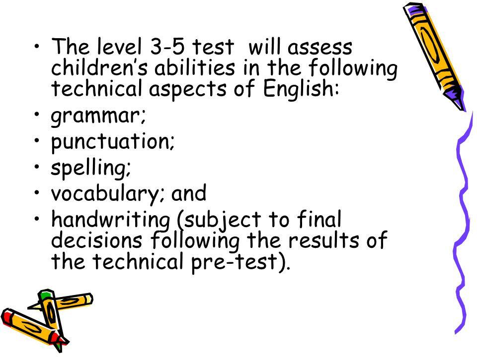 The level 3-5 test will assess children's abilities in the following technical aspects of English: grammar; punctuation; spelling; vocabulary; and han