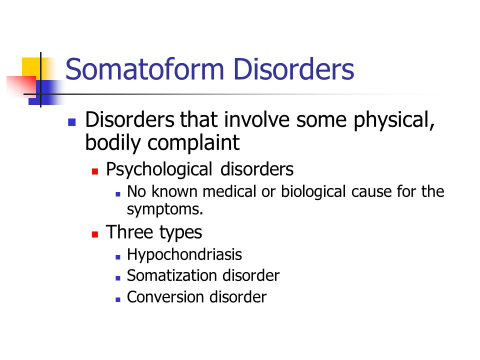 Somatoform Disorders Disorders that involve some physical, bodily complaint Psychological disorders No known medical or biological cause for the symptoms.