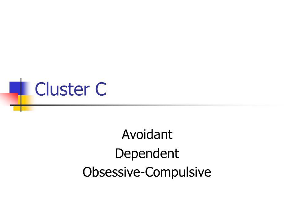 Cluster C Avoidant Dependent Obsessive-Compulsive