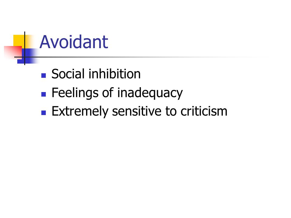Avoidant Social inhibition Feelings of inadequacy Extremely sensitive to criticism