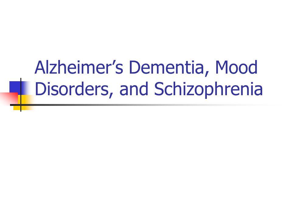 Alzheimer's Dementia, Mood Disorders, and Schizophrenia