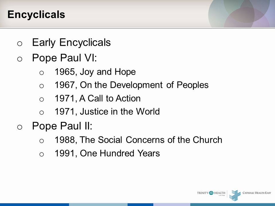 Encyclicals o Early Encyclicals o Pope Paul VI: o 1965, Joy and Hope o 1967, On the Development of Peoples o 1971, A Call to Action o 1971, Justice in