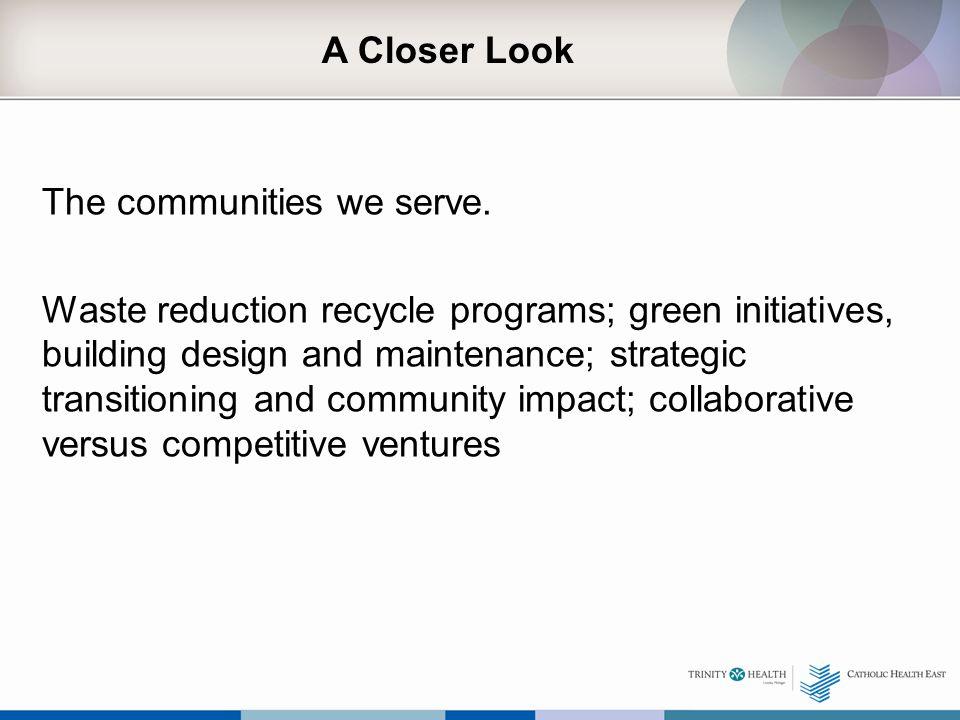 A Closer Look The communities we serve.