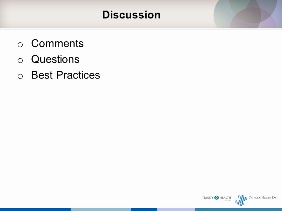 Discussion o Comments o Questions o Best Practices
