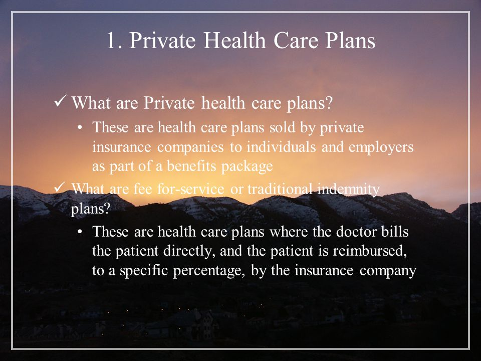 1. Private Health Care Plans What are Private health care plans.