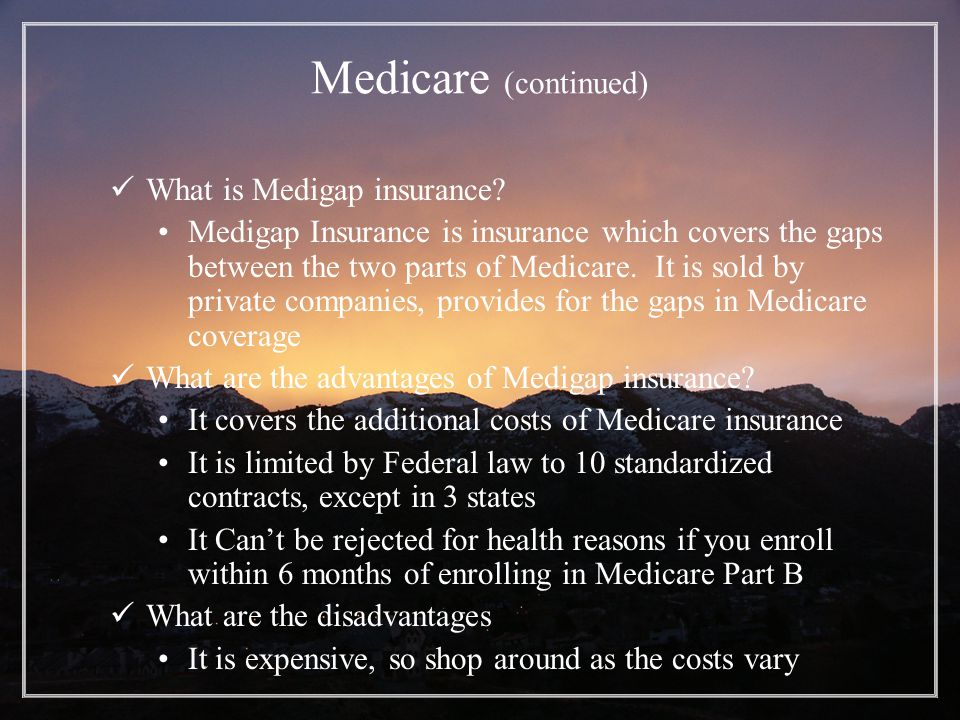 Medicare (continued) What is Medigap insurance.