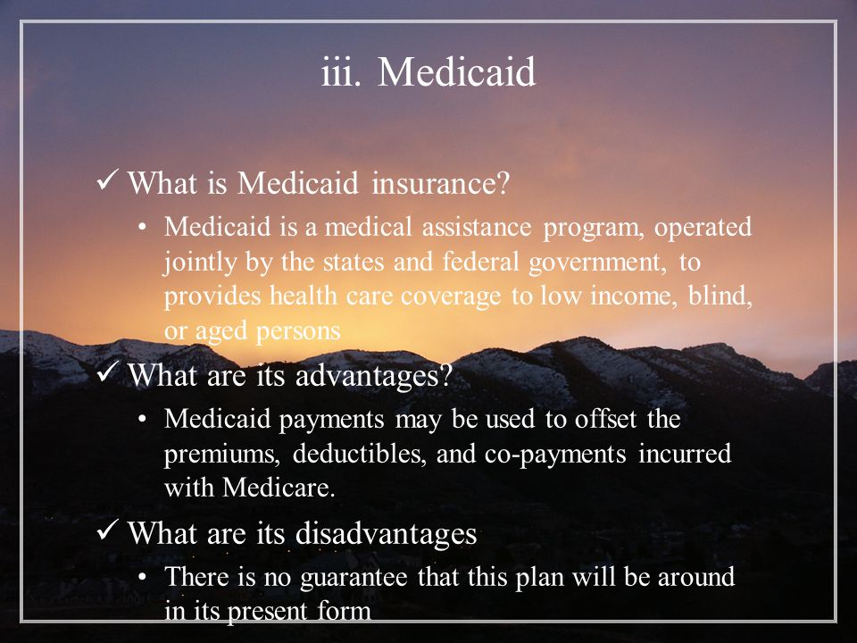 iii. Medicaid What is Medicaid insurance.