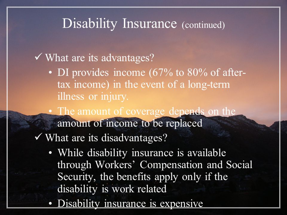 Disability Insurance (continued) What are its advantages.