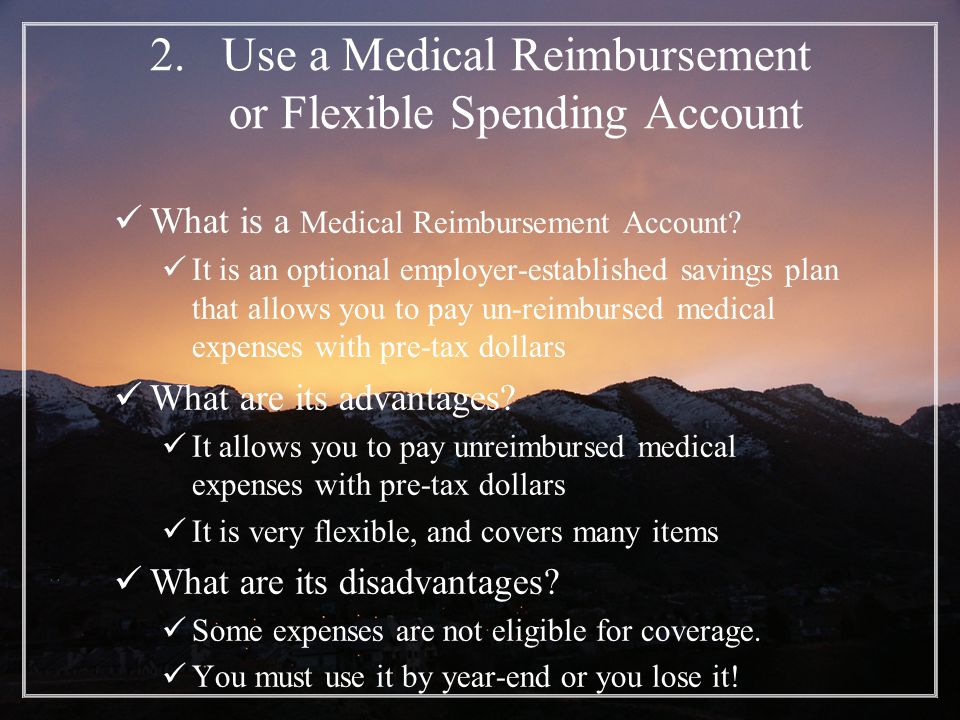 2.Use a Medical Reimbursement or Flexible Spending Account What is a Medical Reimbursement Account.