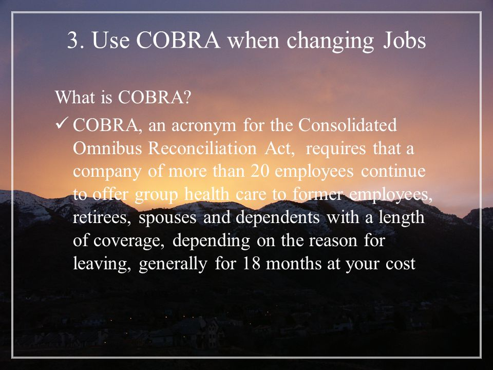 3. Use COBRA when changing Jobs What is COBRA.