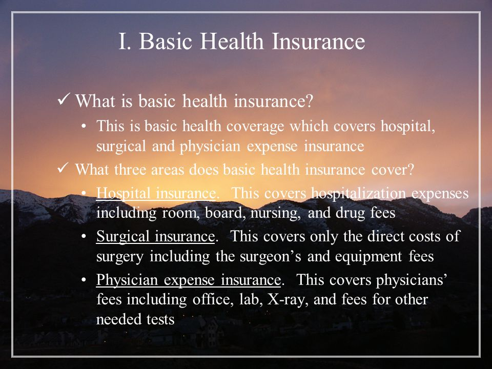 I. Basic Health Insurance What is basic health insurance.