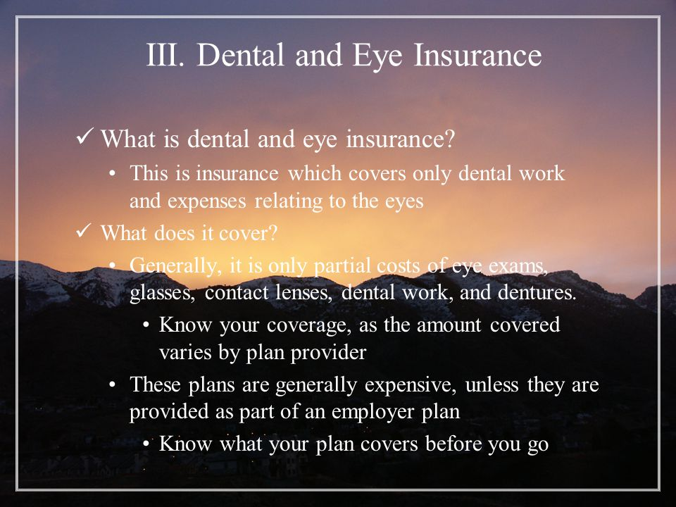 III. Dental and Eye Insurance What is dental and eye insurance.