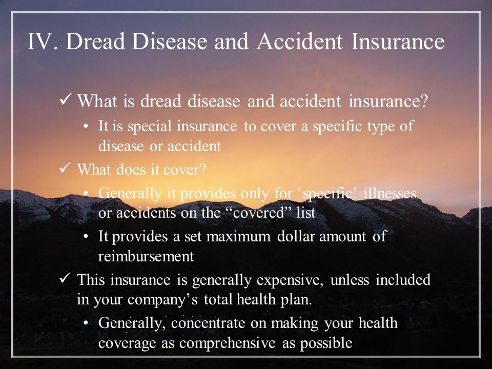 IV. Dread Disease and Accident Insurance What is dread disease and accident insurance.