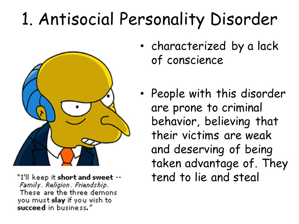 1. Antisocial Personality Disorder characterized by a lack of conscience People with this disorder are prone to criminal behavior, believing that thei