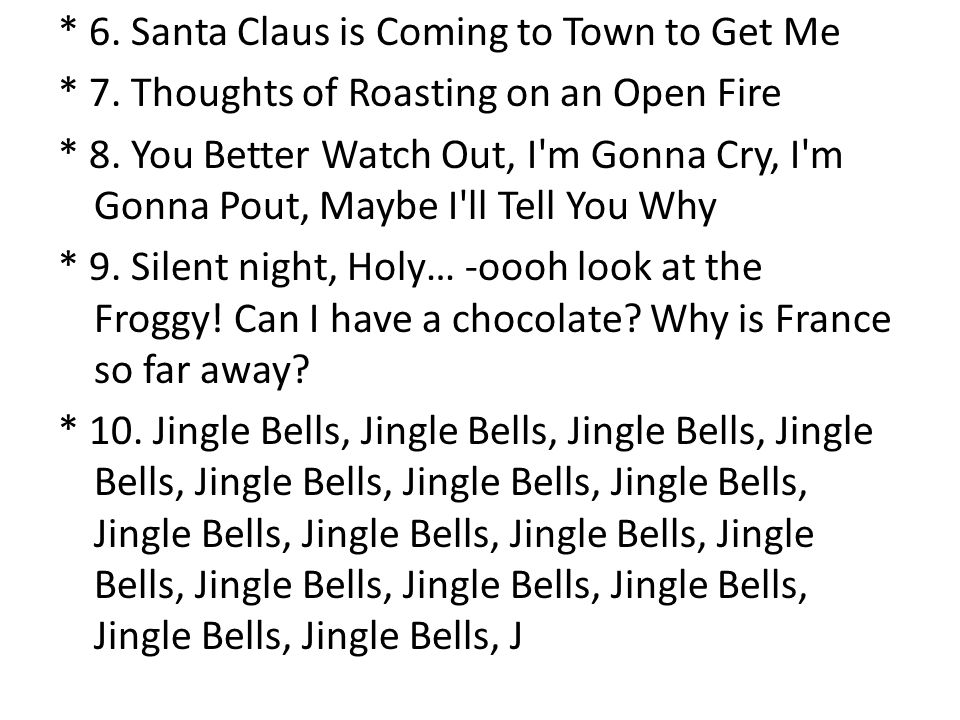 * 6. Santa Claus is Coming to Town to Get Me * 7.