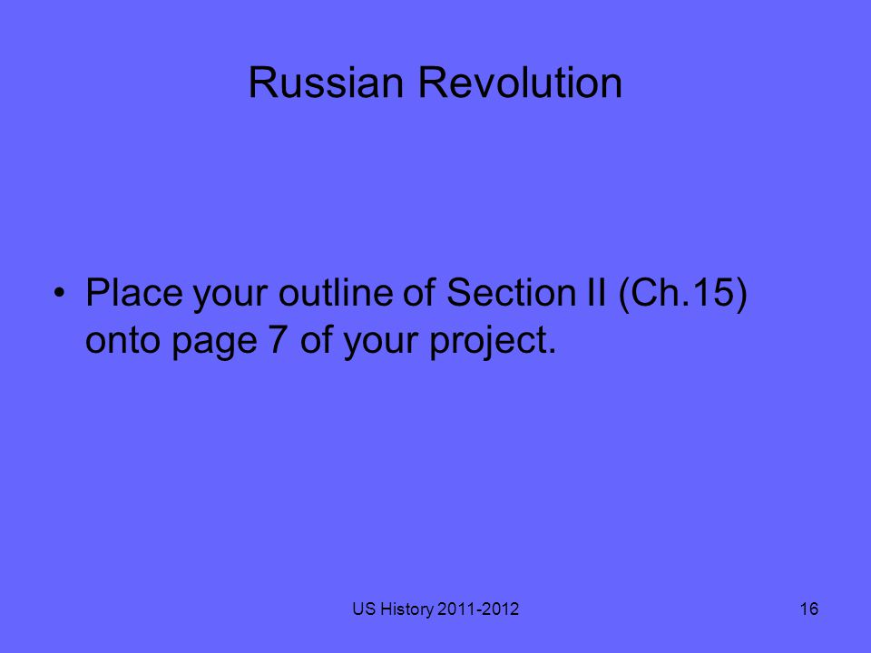 Russian Revolution Place your outline of Section II (Ch.15) onto page 7 of your project.