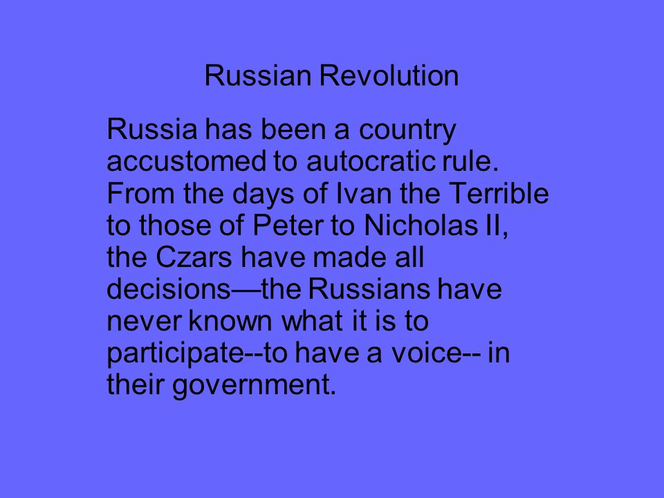 Russian Revolution Russia has been a country accustomed to autocratic rule.
