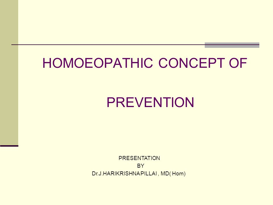 HOMOEOPATHIC CONCEPT OF PREVENTION PRESENTATION BY Dr.J.HARIKRISHNA PILLAI, MD( Hom)
