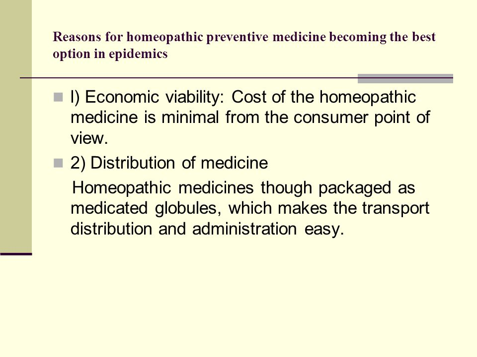 Reasons for homeopathic preventive medicine becoming the best option in epidemics l) Economic viability: Cost of the homeopathic medicine is minimal f