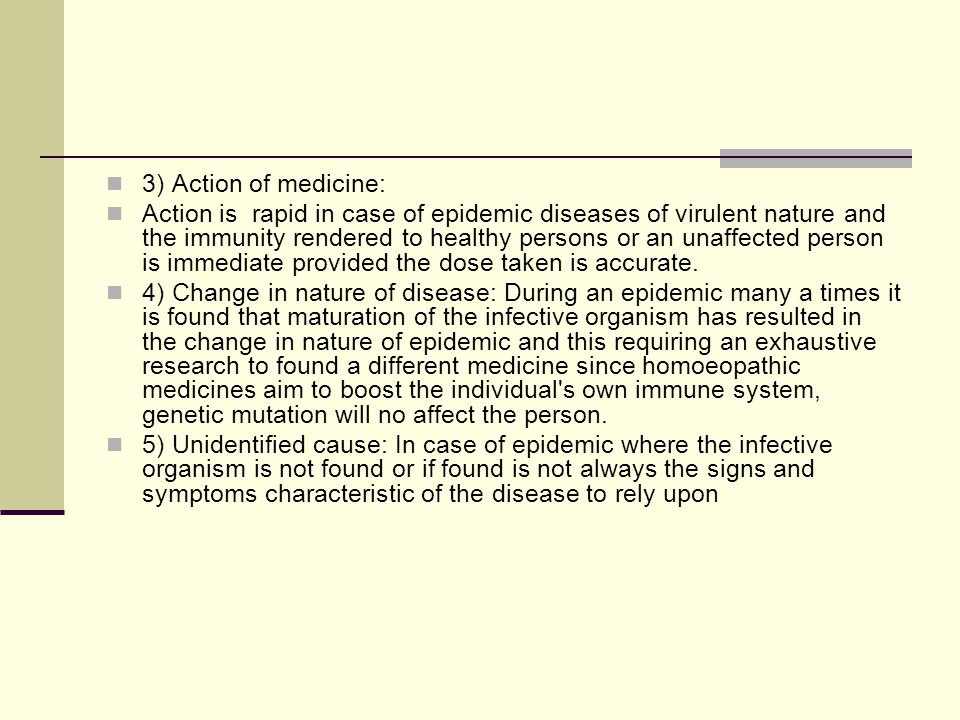3) Action of medicine: Action is rapid in case of epidemic diseases of virulent nature and the immunity rendered to healthy persons or an unaffected p