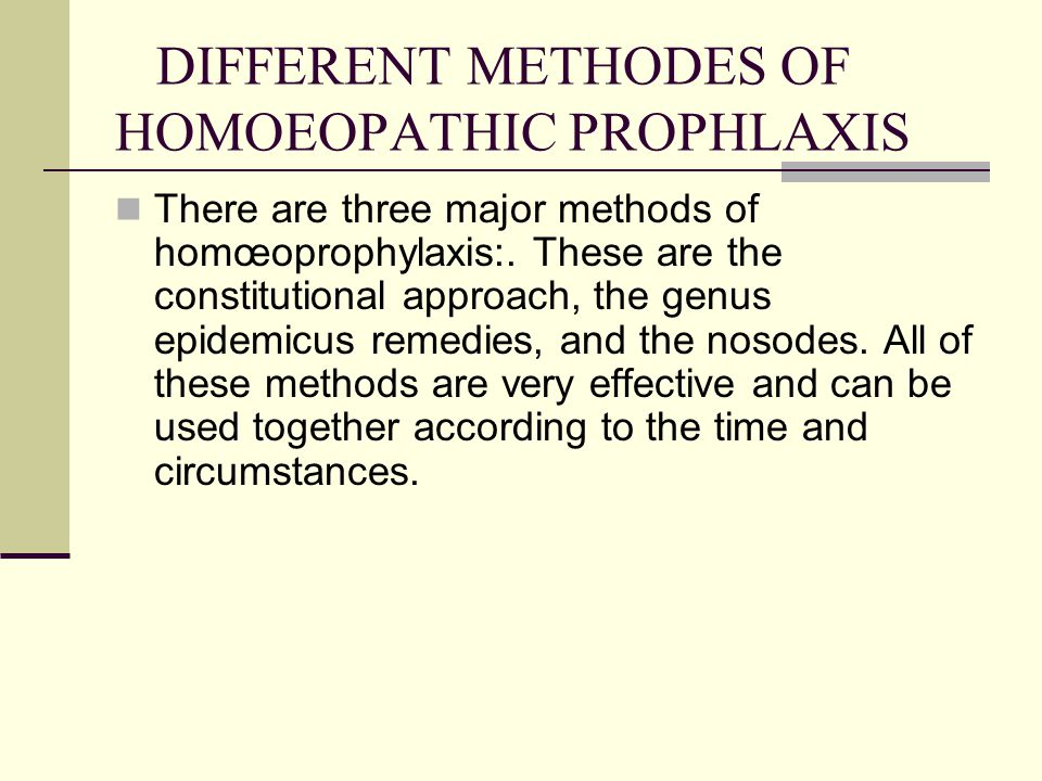 DIFFERENT METHODES OF HOMOEOPATHIC PROPHLAXIS There are three major methods of homœoprophylaxis:. These are the constitutional approach, the genus epi