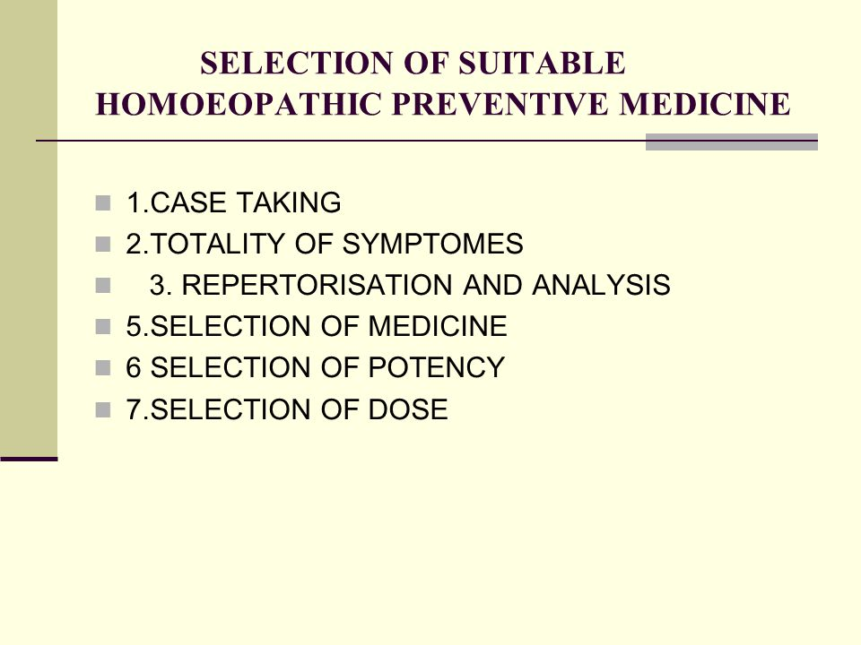 SELECTION OF SUITABLE HOMOEOPATHIC PREVENTIVE MEDICINE 1.CASE TAKING 2.TOTALITY OF SYMPTOMES 3. REPERTORISATION AND ANALYSIS 5.SELECTION OF MEDICINE 6