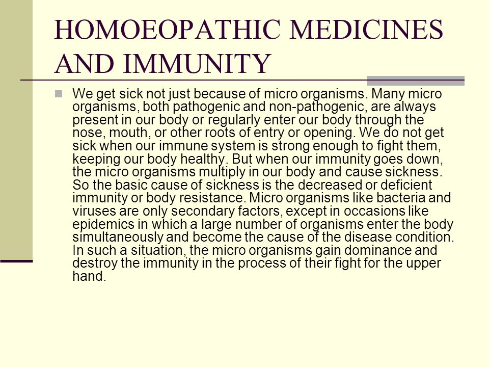 HOMOEOPATHIC MEDICINES AND IMMUNITY We get sick not just because of micro organisms.