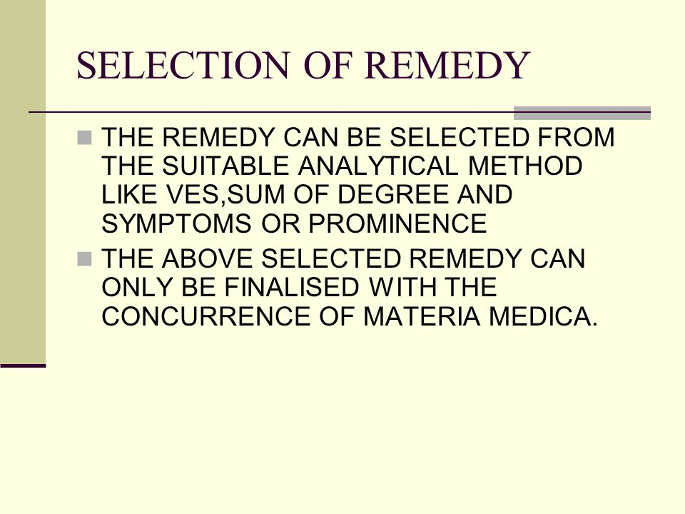 SELECTION OF REMEDY THE REMEDY CAN BE SELECTED FROM THE SUITABLE ANALYTICAL METHOD LIKE VES,SUM OF DEGREE AND SYMPTOMS OR PROMINENCE THE ABOVE SELECTED REMEDY CAN ONLY BE FINALISED WITH THE CONCURRENCE OF MATERIA MEDICA.