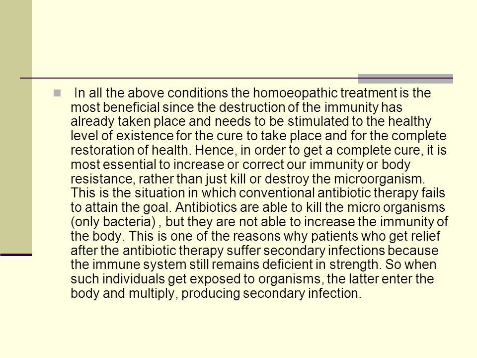 In all the above conditions the homoeopathic treatment is the most beneficial since the destruction of the immunity has already taken place and needs