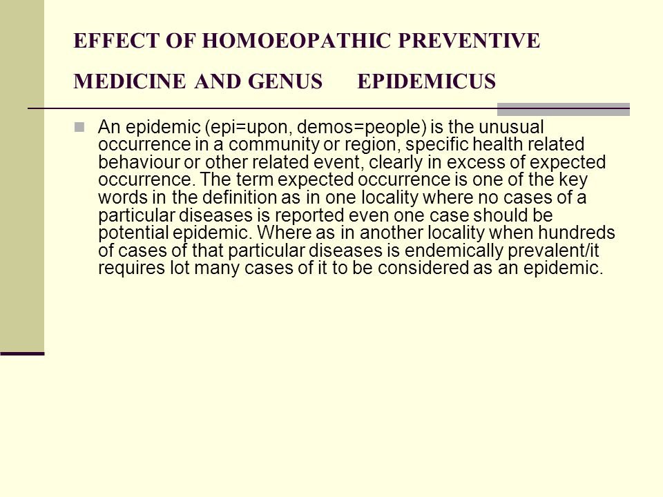 EFFECT OF HOMOEOPATHIC PREVENTIVE MEDICINE AND GENUS EPIDEMICUS An epidemic (epi=upon, demos=people) is the unusual occurrence in a community or regio
