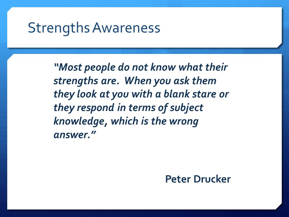 5 Strengths Awareness Most people do not know what their strengths are.