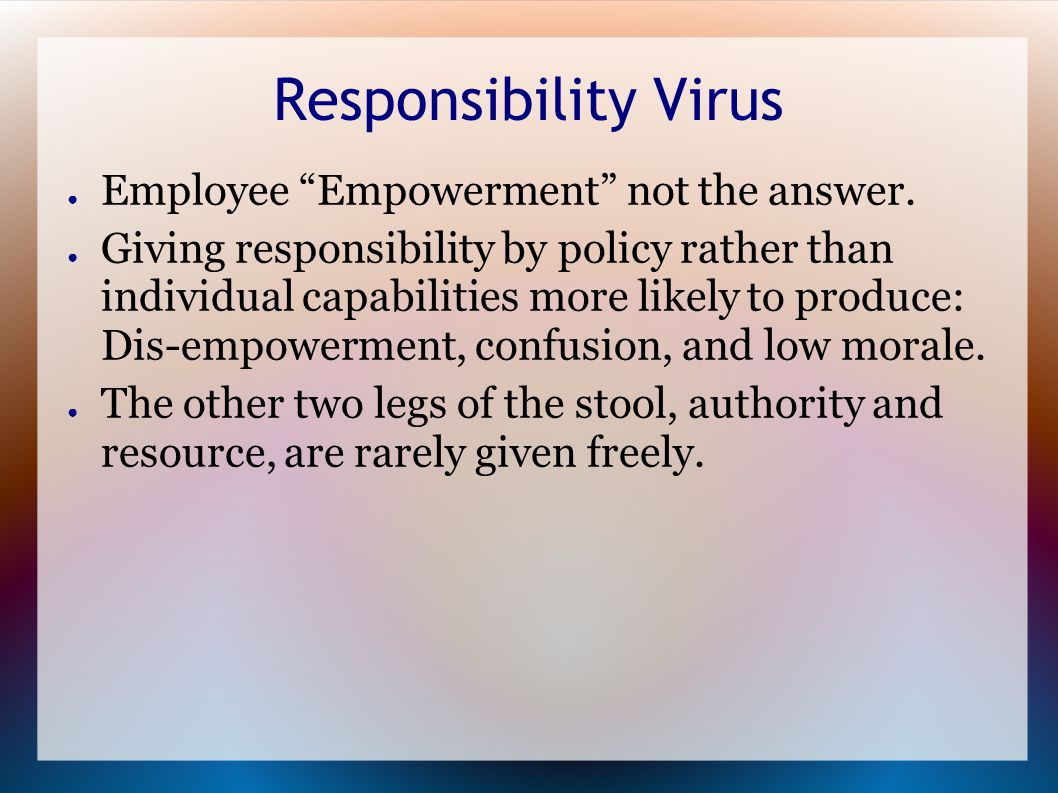 Responsibility Virus ● Employee Empowerment not the answer.