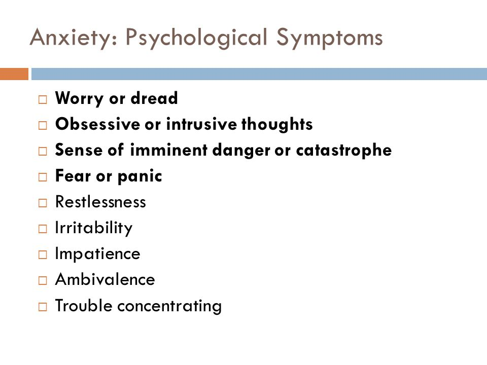 Anxiety: Physical Symptoms  Flushing or blushing  Sweating, especially the palms  Lightheadedness or faintness  Nausea or vomiting  Feeling of butterflies in the stomach  Nail biting or other habitual behavior  Shortness of breath  Difficulty sleeping  Choking sensation  Frequent urination  Diarrhea  Constipation  Dry mouth  Muscle tension  Rapid or irregular heartbeat