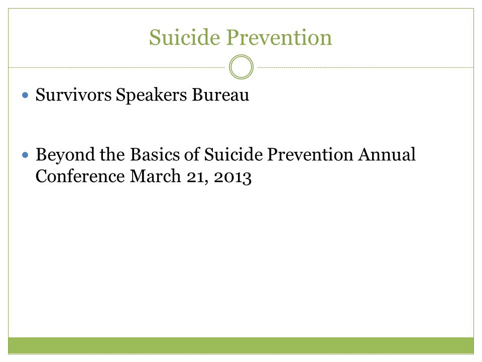 Suicide Prevention Survivors Speakers Bureau Beyond the Basics of Suicide Prevention Annual Conference March 21, 2013