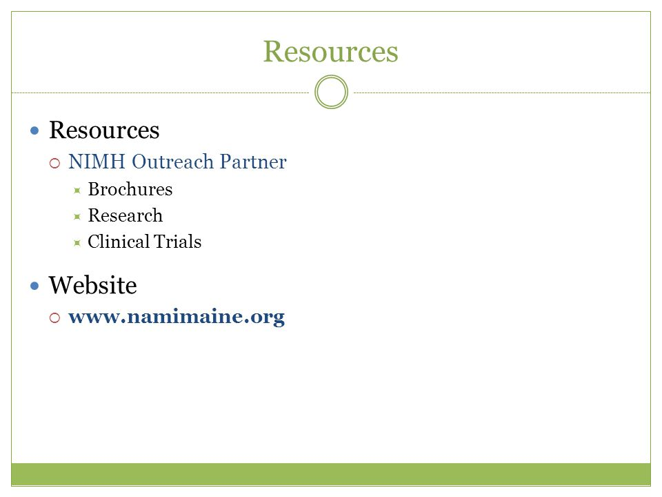 Resources  NIMH Outreach Partner  Brochures  Research  Clinical Trials Website  www.namimaine.org
