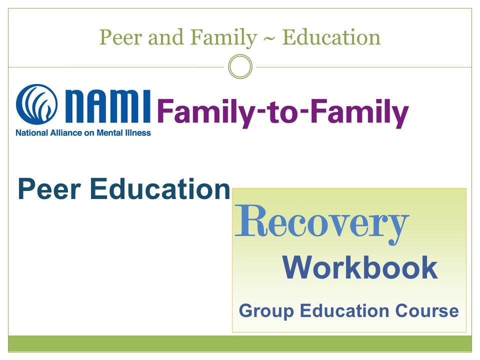 Peer and Family ~ Education Recovery Workbook Group Education Course Peer Education