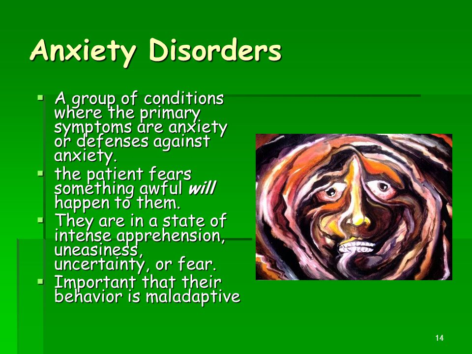 Anxiety Disorders  A group of conditions where the primary symptoms are anxiety or defenses against anxiety.  the patient fears something awful will