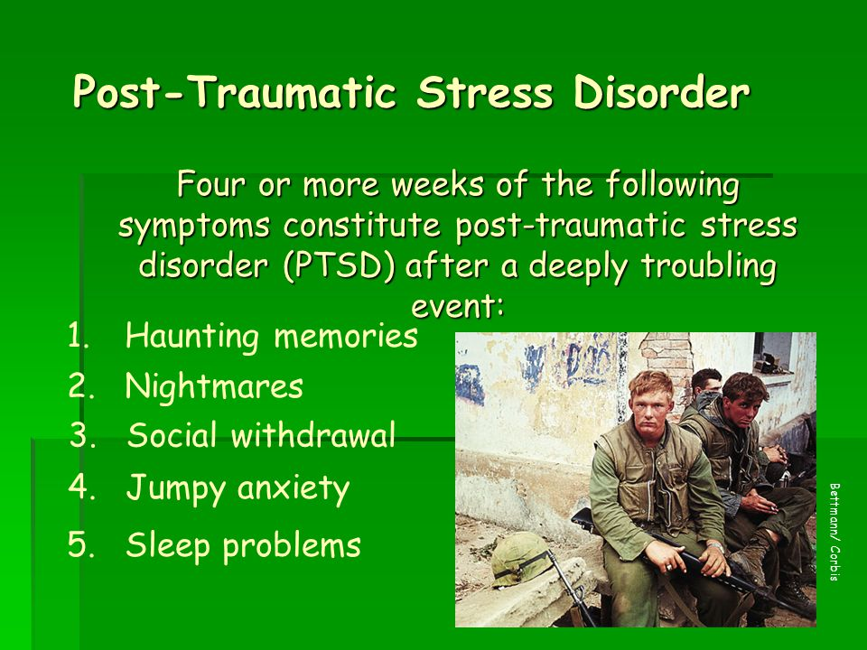 20 Post-Traumatic Stress Disorder Four or more weeks of the following symptoms constitute post-traumatic stress disorder (PTSD) after a deeply troubli