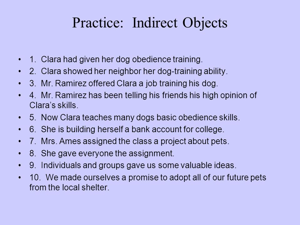 Practice: Indirect Objects 1.Clara had given her dog obedience training.