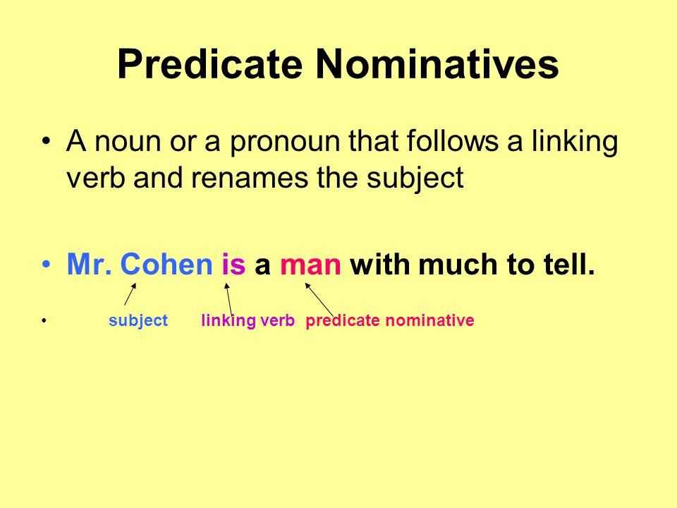 Predicate Nominatives A noun or a pronoun that follows a linking verb and renames the subject Mr.