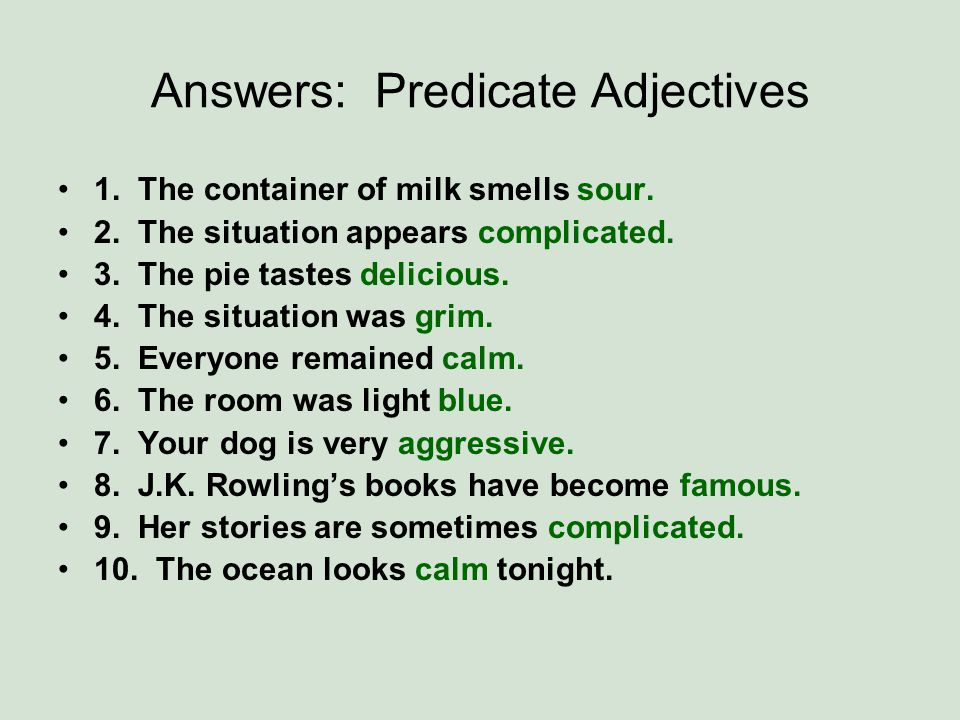 Answers: Predicate Adjectives 1.The container of milk smells sour.