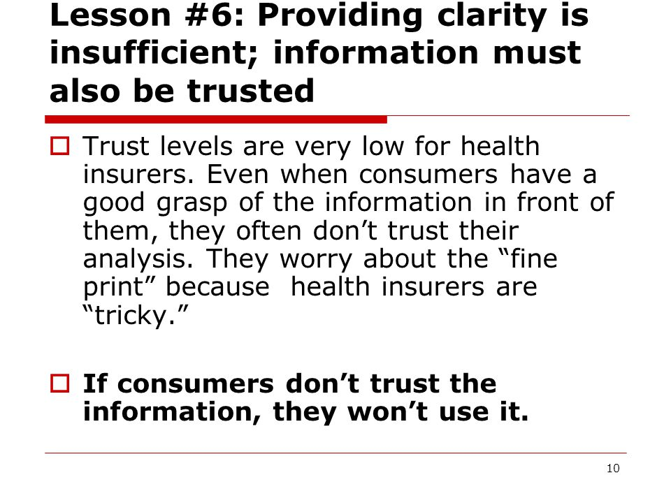 10 Lesson #6: Providing clarity is insufficient; information must also be trusted  Trust levels are very low for health insurers.