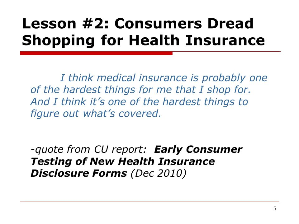 5 Lesson #2: Consumers Dread Shopping for Health Insurance I think medical insurance is probably one of the hardest things for me that I shop for.