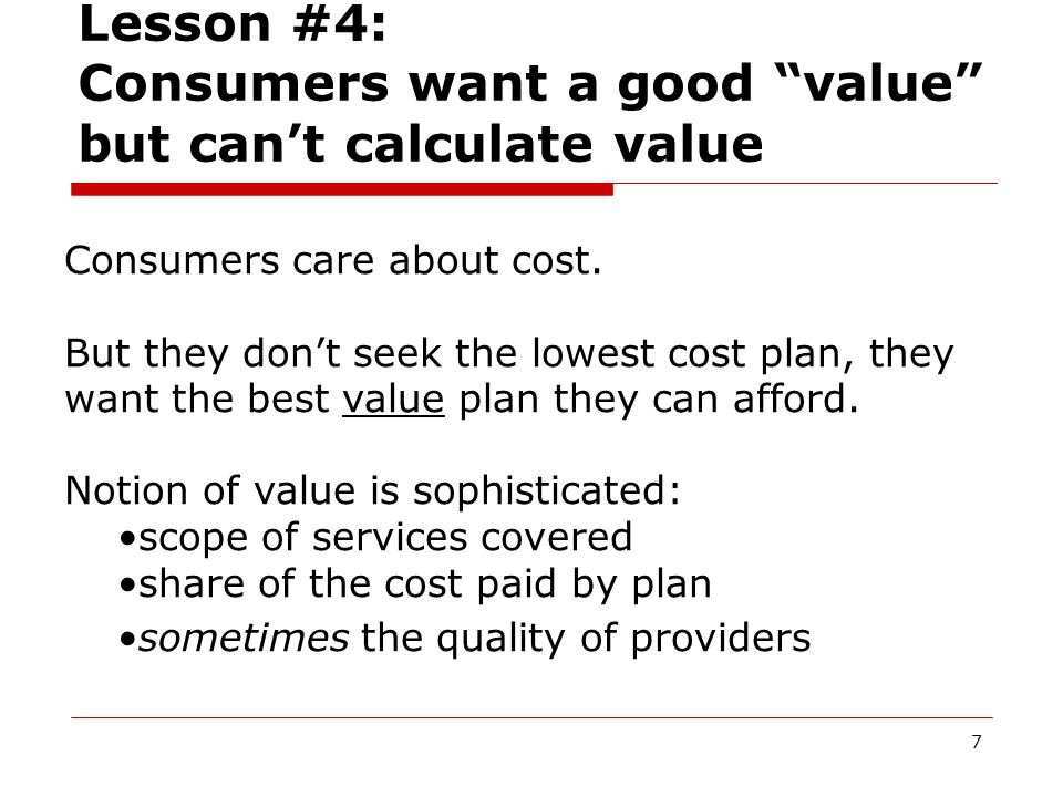 7 Lesson #4: Consumers want a good value but can't calculate value Consumers care about cost.