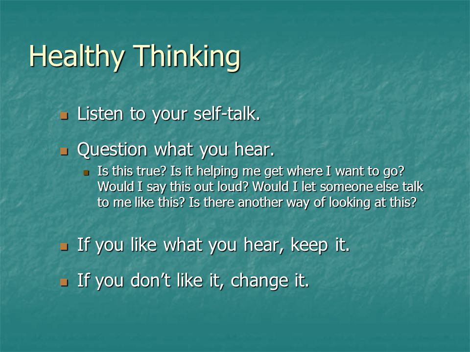 Healthy Thinking Listen to your self-talk. Listen to your self-talk.