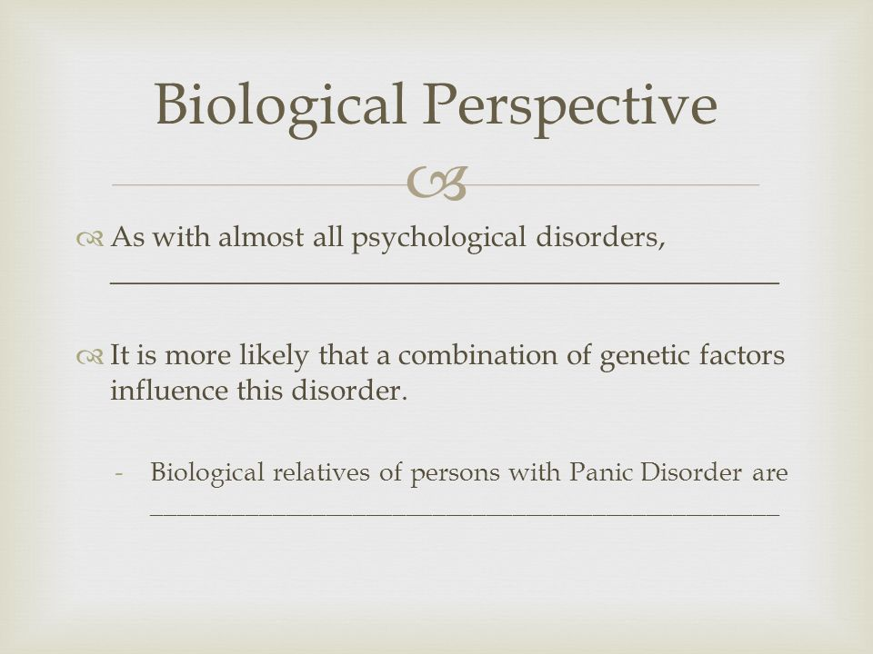   As with almost all psychological disorders, ______________________________________________  It is more likely that a combination of genetic factors influence this disorder.