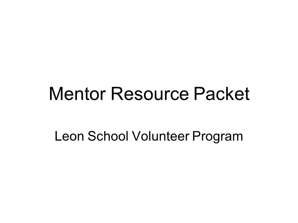 Mentor Resource Packet Leon School Volunteer Program